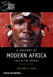 A History of Modern Africa - 1800 to the Present ebook by Richard J. Reid