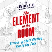 The Element in the Room - Science-y Stuff Staring You in the Face audiobook by Helen Arney, Steve Mould