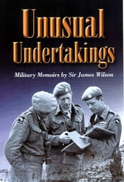 Unusual Undertakings - A Military Memoir ebook by James Wilson