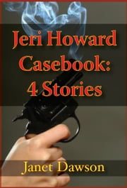 Jeri Howard Casebook: 4 Stories ebook by Janet Dawson