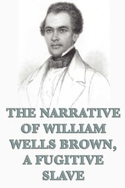 The Narrative of William Wells Brown, A Fugitive Slave ebook by William Wells Brown