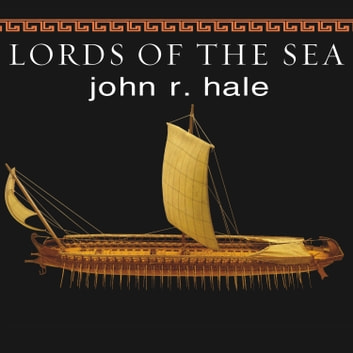 Lords of the Sea - The Epic Story of the Athenian Navy and the Birth of Democracy audiobook by John R. Hale