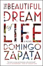 The Beautiful Dream of Life - A Novel ebook by Domingo Zapata