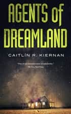 Agents of Dreamland ebook by Caitlín R. Kiernan