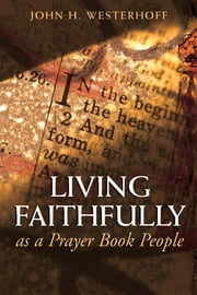 Living Faithfully as a Prayer Book People ebook by John H. Westerhoff III