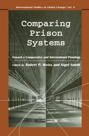 Comparing Prison Systems ebook by Nigel South,Robert P. Weiss