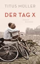 Der Tag X - Roman ebook by Titus Müller
