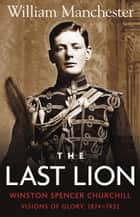 The Last Lion: Volume 1 ebook by William Manchester