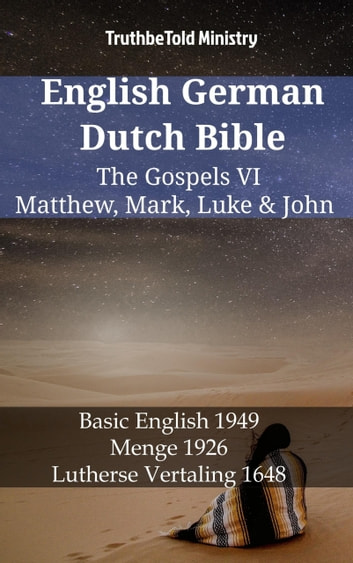 English German Dutch Bible - The Gospels VI - Matthew, Mark, Luke & John - Basic English 1949 - Menge 1926 - Lutherse Vertaling 1648 ebook by TruthBeTold Ministry