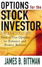 Options for the Stock Investor - How to Use Options to Enhance and Protect Returns ebook by James Bittman