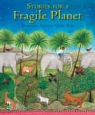 Stories for a Fragile Planet - Traditional Tales About Caring for the Earth ebook by Kenneth Steven, Jane Ray