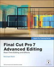 Apple Pro Training Series - Final Cut Pro 7 Advanced Editing ebook by Michael Wohl