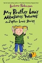 My Brother Louis Measures Worms ebook by Barbara Robinson
