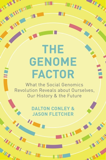 The Genome Factor - What the Social Genomics Revolution Reveals about Ourselves, Our History, and the Future ebook by Dalton Conley,Jason Fletcher