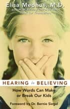 Hearing Is Believing ebook by Elisa Medhus, M.D.