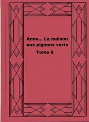 Anne... La maison aux pignons verts Tome 8 ebook by Lucy Maud Montgomery