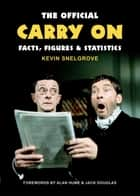 The Official Carry On Facts, Figures & Statistics ebook by Kevin Snelgrove