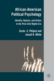 African-American Political Psychology - Identity, Opinion, and Action in the Post-Civil Rights Era ebook by Tasha S. Philpot,Ismail K. White