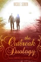 The Outbreak Duology (YA Dystopian Romance) ebook by Nicole Sobon