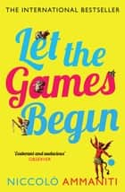 Let the Games Begin ebook by Niccolo Ammaniti, Kylee Doust