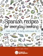 Spanish recipes for everyday cooking ebook by Alfonso Lopez Alonso,Jimena Catalina Gayo
