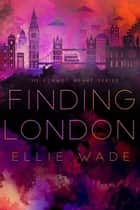Finding London - The Flawed Hearts Series, #1 ebook by Ellie Wade