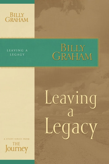 Leaving a Legacy - The Journey Study Series ebook by Billy Graham