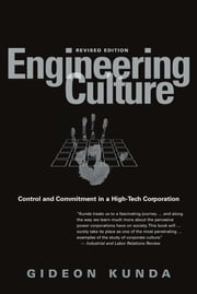 Engineering Culture - Control and Commitment in a High-Tech Corporation ebook by Gideon Kunda