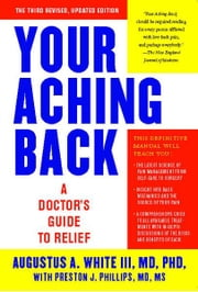 Your Aching Back - A Doctor's Guide to Relief ebook by Augustus A. White