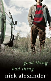 Good Thing Bad Thing ebook by Nick Alexander