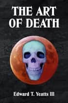 The Art of Death ebook by Edward T. Yeatts III