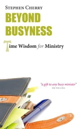 Beyond Busyness: Time Wisdom for Ministry ebook by Stephen Cherry