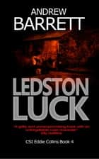 Ledston Luck - CSI Eddie Collins, #4 ebook by Andrew Barrett