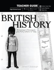 British History - Teacher Guide - Observations & Assessments from Early Cultures to Today ebook by James P. Stobaugh