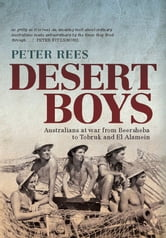 Desert Boys - Australians at war from Beersheba to Tobruk and El Alamein ebook by Peter Rees
