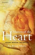 Matters of the Heart ebook by Fay Bound Alberti