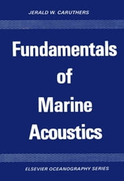 Fundamentals of Marine Acoustics ebook by Caruthers, Jerald W.
