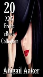 20 XXX Erotic eBook Collection ebook by Abigail Aaker