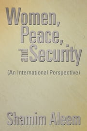 Women, Peace, and Security - (An International Perspective) ebook by Shamim Aleem
