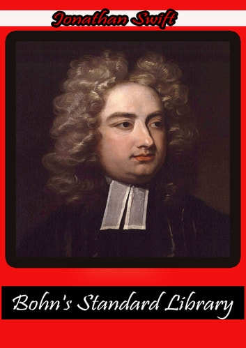 Bohn's Standard Library - THE PROSE WORKS OF JONATHAN SWIFT ebook by Jonathan Swift