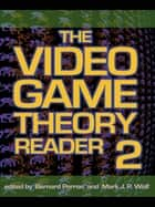 The Video Game Theory Reader 2 ebook by Bernard Perron, Mark J.P. Wolf