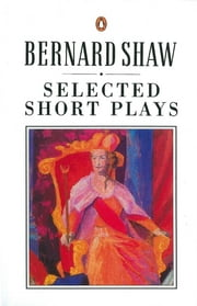 Selected Short Plays ebook by George Bernard Shaw