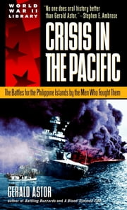 Crisis in the Pacific - The Battles for the Philippine Islands by the Men Who Fought Them ebook by Kobo.Web.Store.Products.Fields.ContributorFieldViewModel