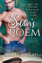 A Soldier's Poem (A Book Boyfriend Time Tale) - A Book Boyfriend Time Tale, #1 ebook by Ava Douglan