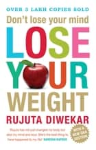 Don't Lose Your Mind, Lose Your Weight ebook by Rujuta Diwekar