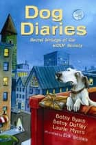 Dog Diaries - Secret Writings of the WOOF Society ebook by Erik Brooks, Betsy Byars, Betsy Duffey,...