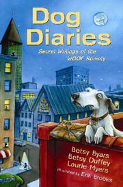 Dog Diaries - Secret Writings of the WOOF Society ebook by Erik Brooks,Betsy Byars,Betsy Duffey,Laurie Myers