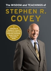 The Wisdom and Teachings of Stephen R. Covey ebook by Stephen R. Covey