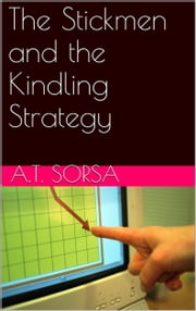 The Stickmen and The Kindling Strategy ebook by A. T. Sorsa
