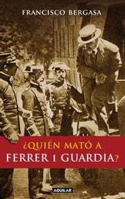 ¿Quién mató a Ferrer i Guardia? ebook by Bergasa, Francisco